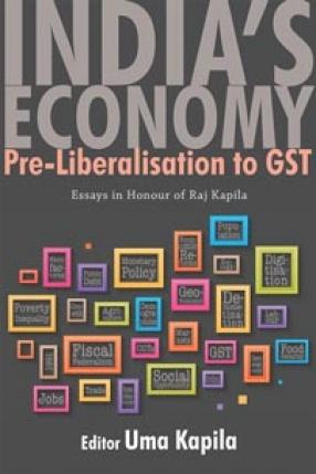 India's Economy: Pre-Liberalisation to GST: Essays in Honour of Raj Kapila