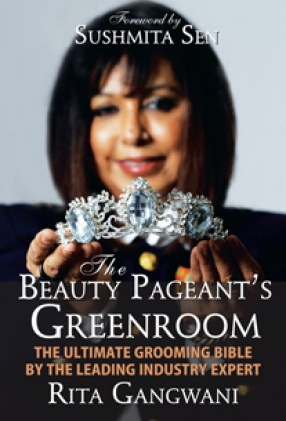 The Beauty Pageant's Greenroom: The Ultimate Grooming Bible by the Leading Industry Expert