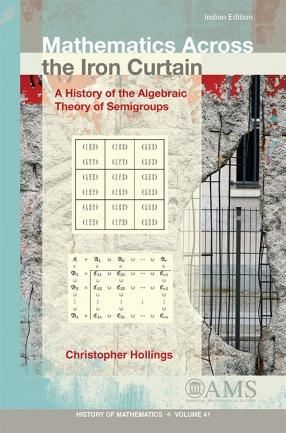 Mathematics Across the Iron Curtain: A History of the Algebraic Theory of Semigroups