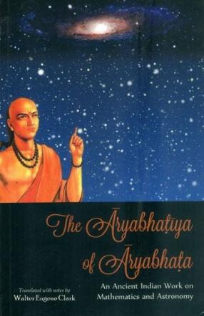 The Aryabhatiya of Aryabhata: An Ancient Indian Work on Mathematics and Astronomy