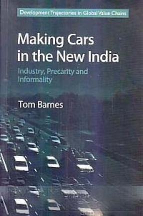 Making Cars in the New India: Industry, Precarity and Informality