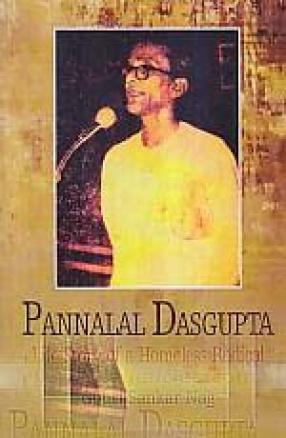 Pannalal Dasgupta: Life Story of a Homeless Radical