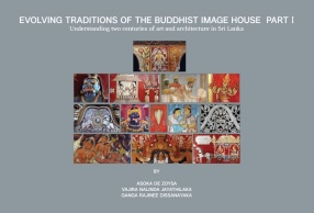 Evolving Traditions of The Buddhist Image House. Part 1: Understanding Two Centuries of Art and Architecture in Sri Lanka
