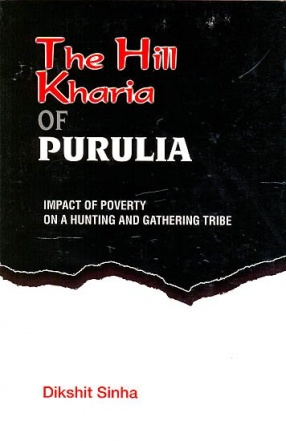 The Hill Kharia of Purulia: Impact of Poverty on A Hunting And Gathering Tribe