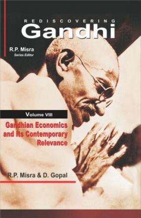 Gandhian Economics and Contemporary Relevance: Rediscovering Gandhi (Volume VII)