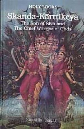 Skanda-Karttikeya: The Son of Siva and The Chief Warrior of Gods