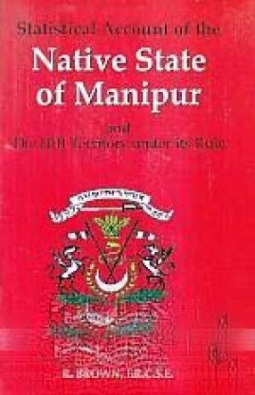 Statistical Account of the Native State of Manipur and the Hill Territory Under its Rule