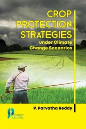 Crop Protection Strategies: Under Climate Change Scenarios