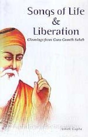 Songs of Life & Liberation: Gleanings from Guru Granth Saheb