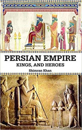 Persian Empire: Kings, and Heroes