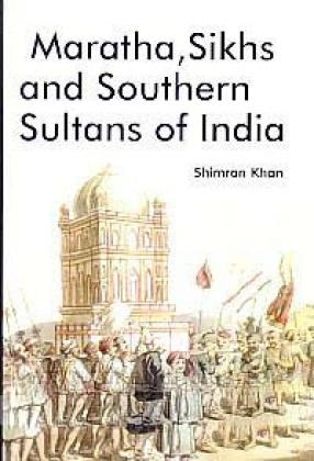 Maratha, Sikhs and Southern Sultans of India
