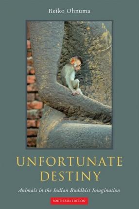 Unfortunate Destiny: Animals in the Indian Buddhist Imagination