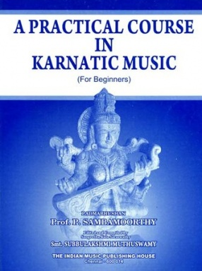 A Practical Course in Karnatic Music: For Beginners: With Notation