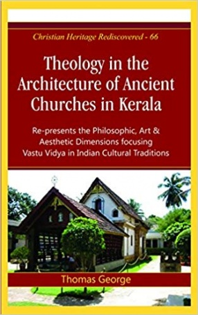 Theology in the Architecture of Ancient Churches in Kerala: Re-Presents the Philosophic, Art & Aesthetic Dimensions Focusing Vastu Vidya in Indian Cultural Traditions