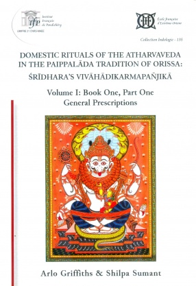 Domestic Rituals of The Atharvaveda in The Paippalada Tradition of Orissa: Sridhara's Vivahadikarmapanjika: Sridharaviracita Vivahadikarmapanjika (Volume 1)