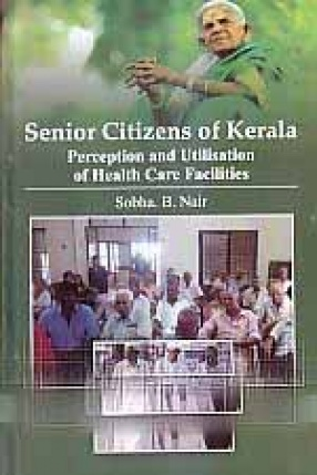 Senior Citizens of Kerala: Perception and Utilisation of Health Care Facilities