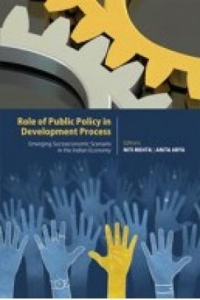 Role of Public Policy in Development Process: Emerging Socio-Economic Scenario in the Indian Economy