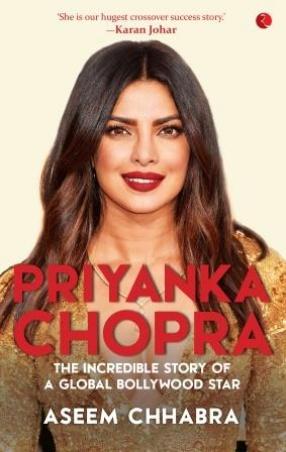 Priyanka Chopra: The Incredible Story of a Global Bollywood Star