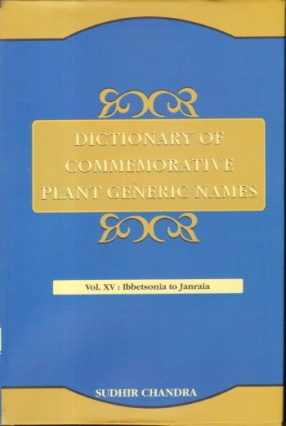 Dictionary of Commemorative Plant Generic Names: Volume XV: Ibbetsonia to Janraia