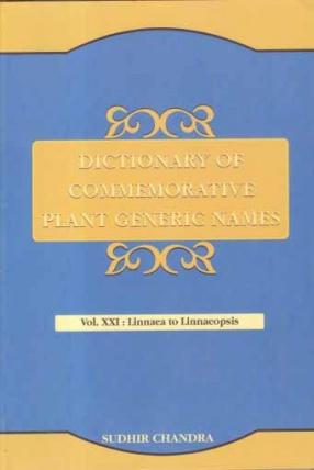 Dictionary of Commemorative Plant Generic Names: Volume XXI: Linnaea to Linnaeopsis