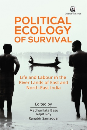 Political Ecology of Survival: Life and Labour in the River Lands of East and North-East India