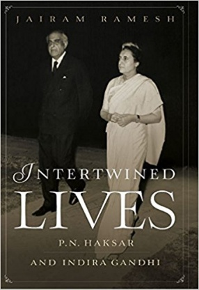 Intertwined Lives: P.N. Haksar and Indira Gandhi