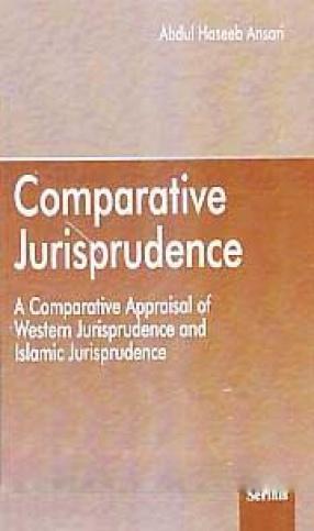 Comparative Jurisprudence: A Comparative Appraisal of Western Jurisprudence and Islamic Jurisprudence