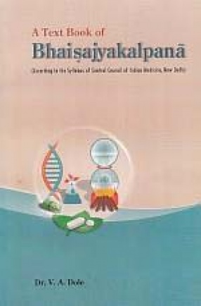 A Text Book of Bhaisajyakalpana: According to the Syllabus of Central Council of Indian Medicine, New Delhi