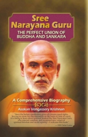 Sree Narayana Guru: The Perfect Union of Buddha and Sankara: A Comprehensive Biography
