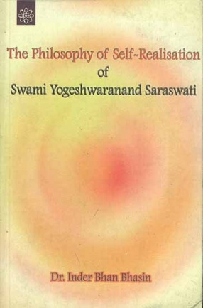 The Philosophy of Self - Realisation of Swami Yogeshwaranand Saraswati