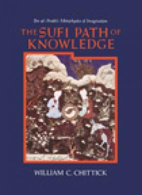 The Sufi Path of Knowledge: Ibn Al-Arabi`s Metaphysics of Imagination