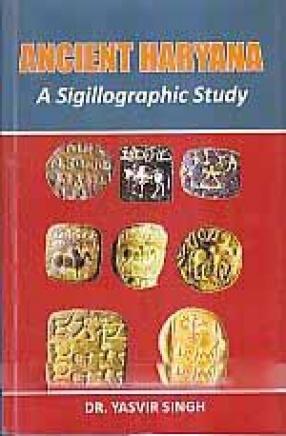 Ancient Haryana: A Sigillographic Study