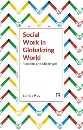 Social Work in Globalizing World: Practices and Challenges