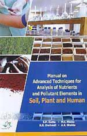 Manual on Advanced Techniques for Analysis of Nutrients and Pollutant Elements in Soil, Plant and Human