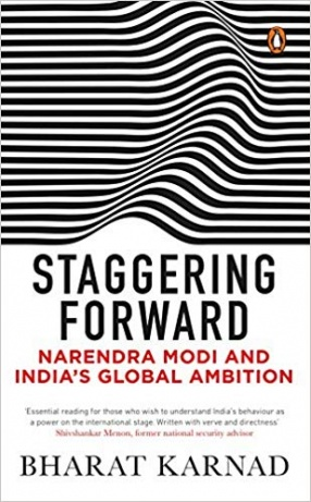 Staggering Forward: Narendra Modi and India's Global Ambition