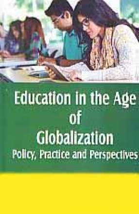 Education in the Age of Globalization: Policy, Practice and Perspectives