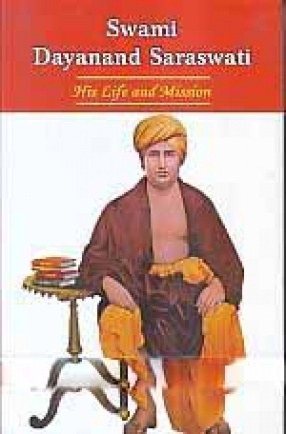Swami Dayanand Saraswati: His Life and Mission