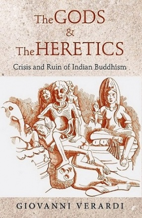 The Gods & The Heretics Crisis and Ruin of Indian Buddhism