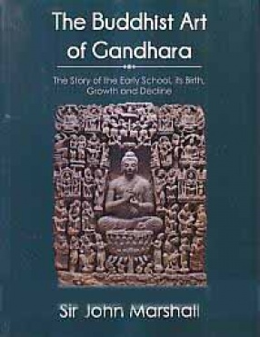The Buddhist Art of Gandhara: The Story of the Early School, its Birth, Growth, and Decline