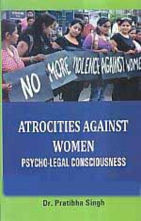 Atrocities Against Women: Psycho-Legal Consciousness