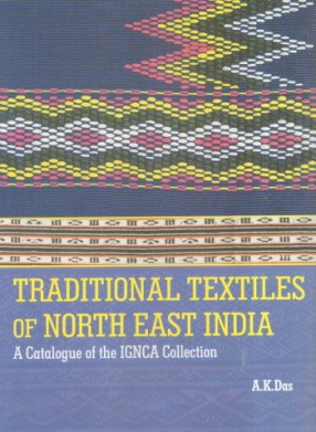 Traditional Textiles of North East India: A Catalogue of the Ignca Collection