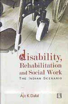 Disability, Rehabilitation and Social Work: The Indian Scenario