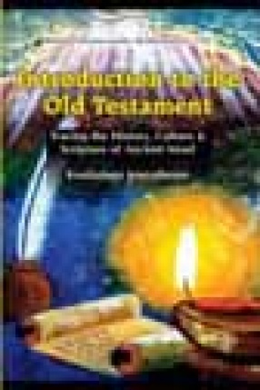 Introduction to the Old Testament: Tracing the History, Culture and Scripture of Ancient Israel