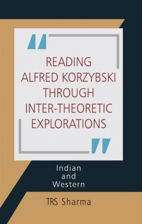 Reading Alfred Korzybski through Inter-Theoretic Explorations: Indian and Western
