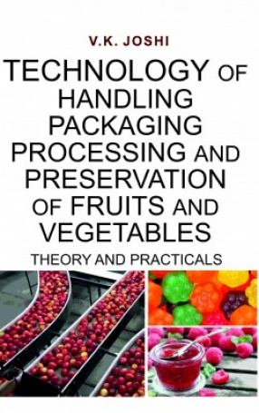 Technology of Handling Packaging Processing And Preservation of Fruits And Vegetables: Theory And Practicals