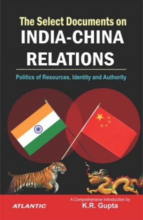 The Select Documents on India-China Relations: Politics of Resources, Identity and Authority (In 2 Volumes)