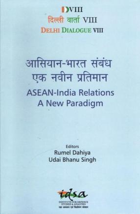 Delhi Dialogue VIII : ASEAN- India Relations A New Paradigm