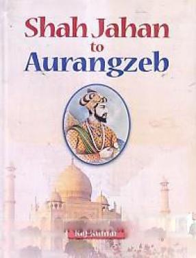 Shah Jahan to Aurangzeb