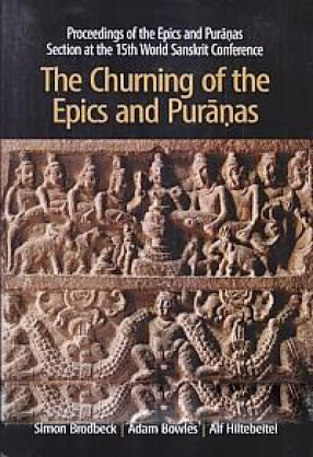 The Churning of the Epics and Puranas: Proceedings of the Epics and Puranas Section of the 15th World Sanskrit Conference