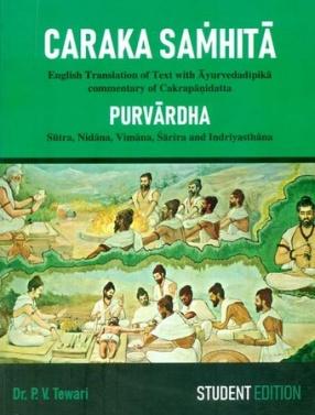 Caraka Samhita: Purvardha - Sutra, Nidana, Vimana, Sarira and Indriyasthana
